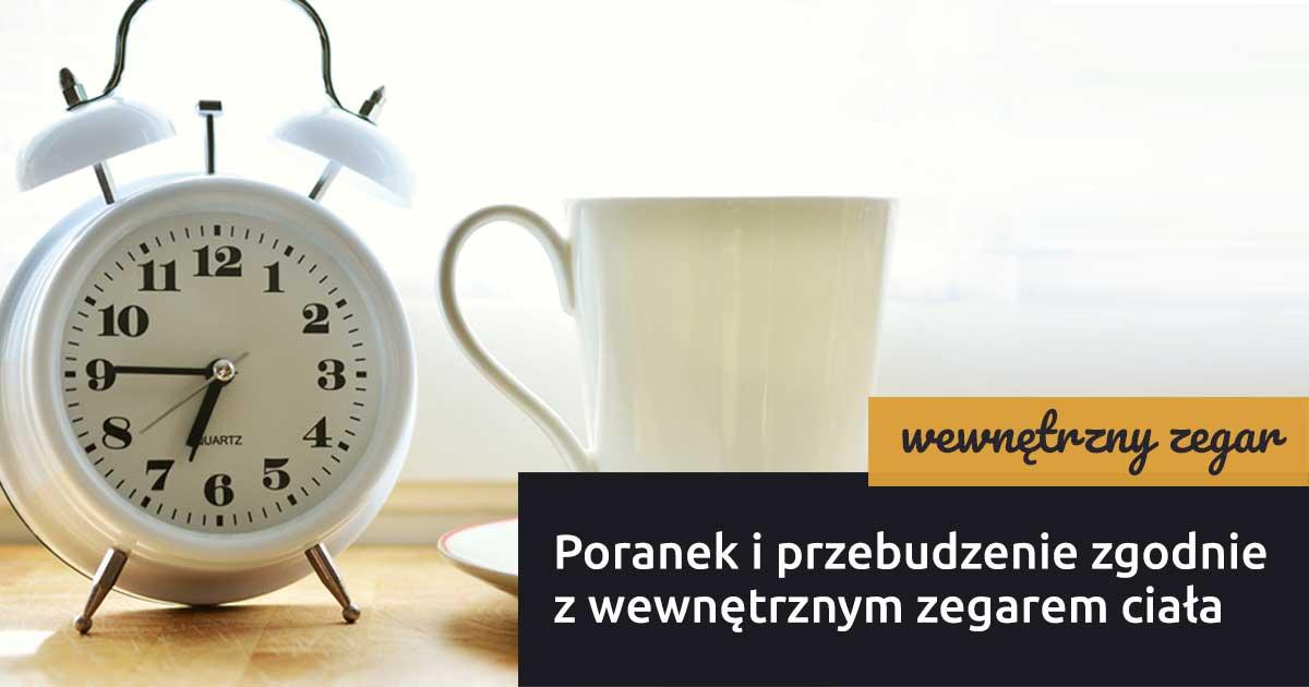 Poranek i przebudzenie zgodnie z wewnętrznym zegarem ciała